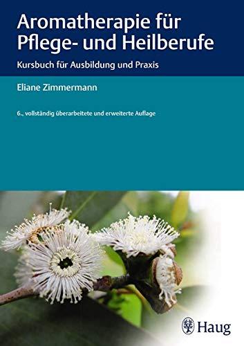 Aromatherapie für Pflege- und Heilberufe: Kursbuch für Ausbildung und Praxis Gebundenes Buch – 24. Januar 2018 Eliane Zimmermann Haug Fachbuch 3132192910 Aroma - Aromatherapie