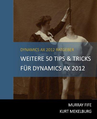 Weitere 50 Tips & Tricks für Dynamics AX 2012: German Edition (Dynamics AX Tips & Tricks) (Volume 2) pdf epub