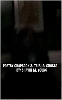Poetry Chapbook 3: Tribus: Ghosts by [Young, Shawn M.]
