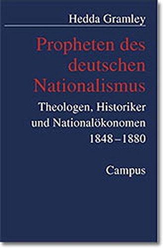 Propheten des deutschen Nationalismus: Theologen, Historiker und Nationalökonomen 1848-1880