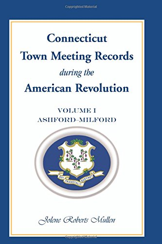 Connecticut Town Meeting Records during the American Revolution: Volume 1, Ashfo ebook