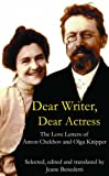 Dear Writer, Dear Actress : The Love Letters of Anton Chekhov and Olga Knipper by Anton Chekhov front cover