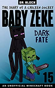 Baby Zeke: Dark Fate: The diary of a chicken jockey, book 15 (an unofficial Minecraft book) (Baby Zeke: The Di
