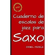 Cuaderno de escalas de jazz para saxo: Una hoja de ruta para dominar el lenguaje jazzístico (Cuadernos de lenguaje del jazz)