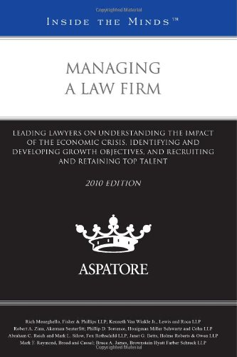 Managing a Law Firm, 2010 ed.: Leading Lawyers on Understanding the Impact of the Economic Crisis, Identifying and Devel