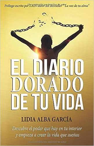 El diario dorado de tu vida: Descubre el poder que hay en tu interior y empieza a crear la vida que sueñas: Amazon.es: Lidia Alba Garcia: Libros