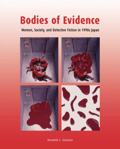 Download Bodies of Evidence: Women, Society, and Detective Fiction in 1990s Japan PDF