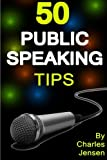 Public Speaking: 50 Public Speaking Tips (Public Speaking Secrets, Public Speaking Advice, Public Speaker, Public Speaking for Beginners, Public Speaking Book, Public Speakers)