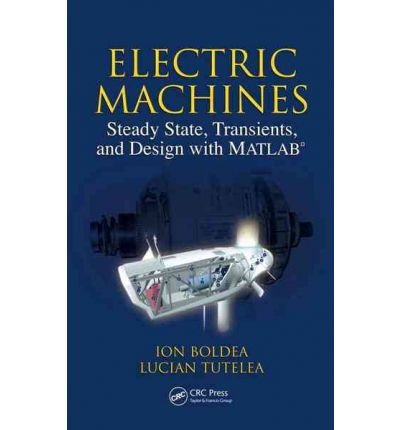 Download [(ElectrIc Machines: Steady State, Transients, and Design with MATLAB)] [Author: Ion Boldea] published on (November, 2009) pdf