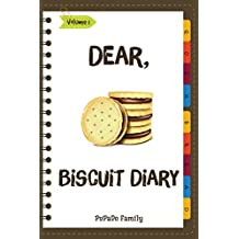 Dear, Biscuit Diary: Make An Awesome Month With 31 Best Biscuit  Recipes! (Biscuit Cookbook, Biscuit Recipe Book, How To Make Biscuits, Biscuit Cooking, Quick Bread Cookbook) [Volume 1]