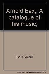 Arnold Bax, a catalogue of his music