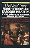 img - for The New Grove North European Baroque Masters: Schutz, Froberger, Buxtehude, Purcell, Telemann (The Composer Biography Series) book / textbook / text book