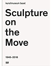 Sculpture on the Move 1946-2016: Imposing and Educational: A Digest of Exponents of Contemporary Sculpture