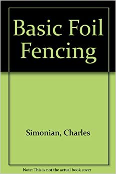 Book Basic Foil Fencing by SIMONIAN CHARLES (1995-06-03)