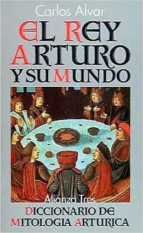 Epub Descargar El Rey Arturo Y Su Mundo: Diccionario De Mitología Artúrica (alianza Tres (at))