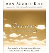 Oraciones: Una Comunion Con Nuestro Creador: Inspiracion y Meditaciones Guiadas Para Vivir Con Amor y Felicidad (Toltec Wisdom) (Spanish, English) Ruiz, Don Miguel ( Author ) Oct-14-2002 Paperback