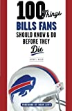 100 Things Bills Fans Should Know & Do Before They Die (100 Things...Fans Should Know)