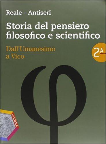 Storia del pensiero filosofico e scientifico 2A + 2B Dall'Umanesimo a Vico e dall'Illuminismo a Hegel