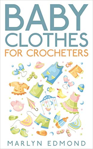 Crochet Cute Clothes - Baby Clothes for Crocheters