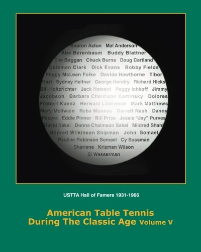 American Table Tennis Players Of The Classic Age Volume V  USTTA Hall Of Famers  Players Contributors Officials