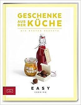 Geschenke Aus Der Kuche Die Besten Rezepte Easy Kochbucher Amazon