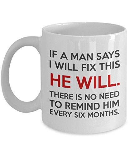 Man Mug   If A Man Says I Will Fix This He Will  There Is No Need To Remind Him Every Six Months   11 Oz Coffee Mug   Best Gift For Dad Brother Papa Grandfather Uncle