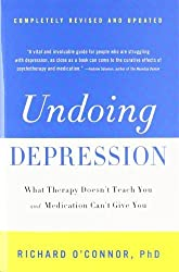 Undoing Depression: What Therapy Doesn't Teach You and Medication Can't Give You by Richard O'Connor (2010-01-07)