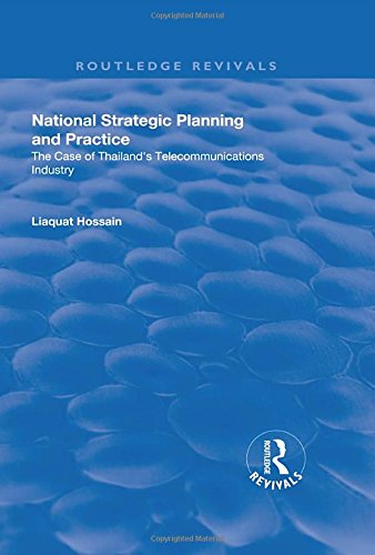 National Strategic Planning and Practice: The Case of Thailand's Telecommunications Industry (Routledge Revivals)