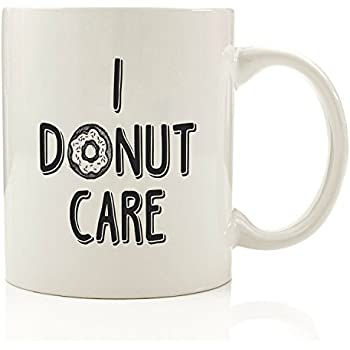 I Donut Care Funny Coffee Mug 11 oz - Birthday Gift For Men & Women, Him or Her - Best Office Cup & Christmas Present Idea For Mom, Dad, Husband, Wife, Boyfriend, Girlfriend or Coworkers