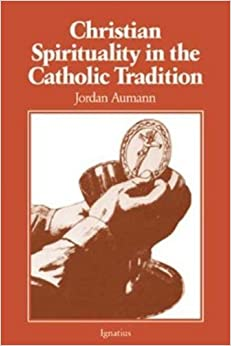 Christian Spirituality in the Catholic Tradition by Jordan Aumann (1985-08-03)