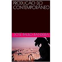 PRODUÇÃO DO CONTEMPORÃNEO (Portuguese Edition)