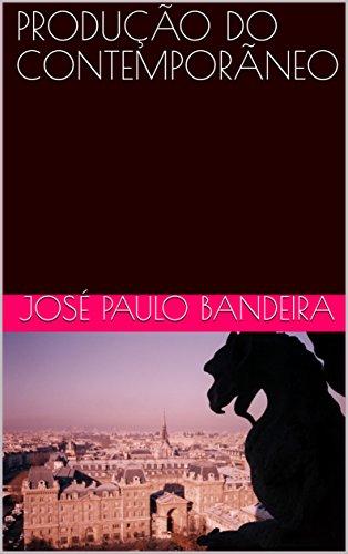 PRODUÇÃO DO CONTEMPORÃNEO (Portuguese Edition) por josé paulo Bandeira