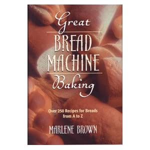 Great bread machine baking: Over 250 recipes for breads from A to Z Marlene Brown