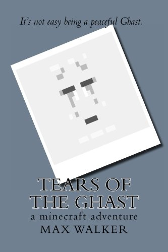 tears of the ghast: a minecraft adventure PDF