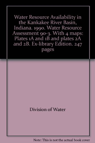 Water Resource Availability in the Kankakee River Basin, Indiana. 1990. Water Resource Assessment 90-3. With 4 maps: Plates 1A and 1B and plates 2A and 2B. Ex-library Edition. 247 pages - 1a Plate
