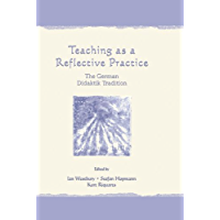 Teaching As A Reflective Practice: The German Didaktik Tradition (Studies in Curriculum Theory Series) (English Edition)