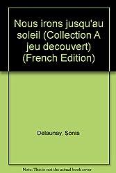 Nous irons jusqu'au soleil (Collection A jeu decouvert) (French Edition)