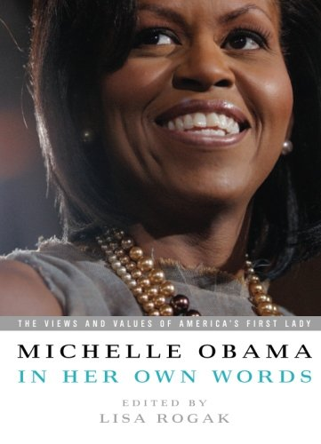 Michelle Obama in her Own Words: The Views and Values of America's First Lady by PublicAffairs