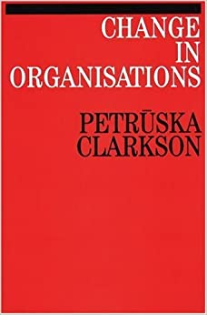 Change in Organisations (Exc Business And Economy (Whurr)) by Petruska Clarkson (1995-06-28)