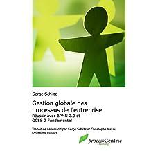 Gestion globale des processus de l'entreprise: Réussir avec BPMN 2.0 et OCEB 2 Fundamental (processCentric Training Series) (French Edition)