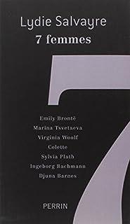 7 femmes : Emily Brontë, Marina Tsvetaeva, Virginia Woolf, Colette, Sylvia Plath, Ingeborg Bachmann, Djuna Barnes, Salvayre, Lydie