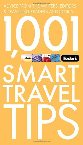 Fodor's 1,001 Smart Travel Tips, 2nd Edition: Advice from the Writers, Editors & Traveling Readers at Fodor's (Travel Guide)