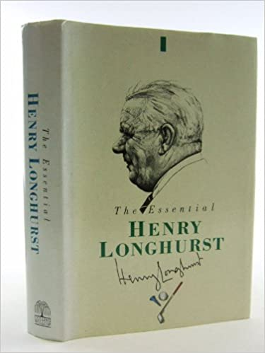 Essential Henry Longhurst - The Best of His Writing in Golf Illustrated