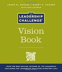 The Leadership Challenge Vision Book (J-B Leadership Challenge: Kouzes/Posner)