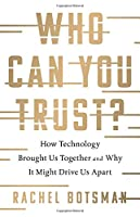 Who Can You Trust?: How Technology Brought Us Together and Why It Might Drive Us Apart