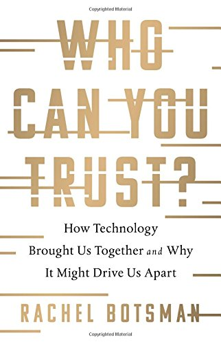 Who Can You Trust?: How Technology Brought Us Together and Why It Might Drive Us Apart cover