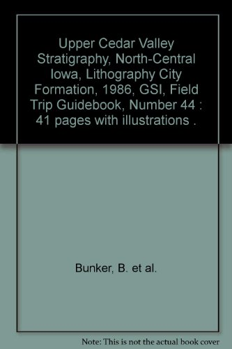 Upper Cedar Valley Stratigraphy, North-Central Iowa, Lithography City Formation, 1986, GSI, Field Trip Guidebook, Number 44 : 41 Pages With Illustrations .