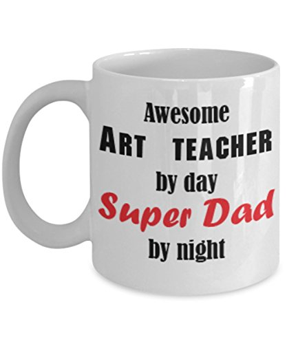 Funny Art teacher Dad Gifts 11oz Coffee Mug - Awesome by Day and Night - Best Inspirational Gifts and Sarcasm For Father's Day]()