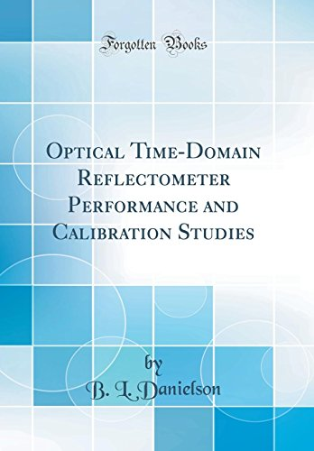 Optical Time-Domain Reflectometer Performance and Calibration Studies (Classic Reprint)