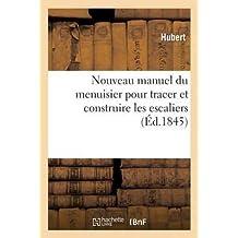 [(Nouveau Manuel Du Menuisier Pour Tracer Et Construire Les Escaliers)] [By (author) Hubert] published on (February, 2013)